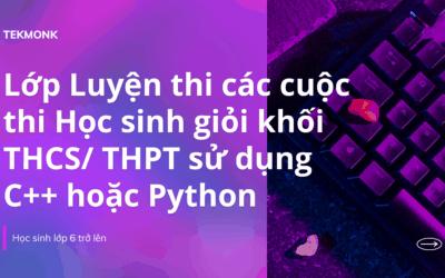 Lớp Luyện thi các cuộc thi Học sinh giỏi khối THCS/ THPT sử dụng C++ hoặc Python